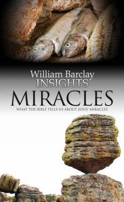 Miracles: What the Bible Tells Us About Jesus' Miracles