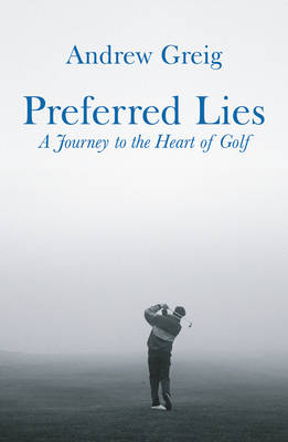 Preferred Lies: A Journey to the Heart of Golf