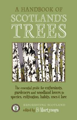 A Handbook of Scotland's Trees: The Essential Guide for Enthusiasts, Gardeners and Woodland Lovers to Species, Cultivation, Habits, Uses & Lore
